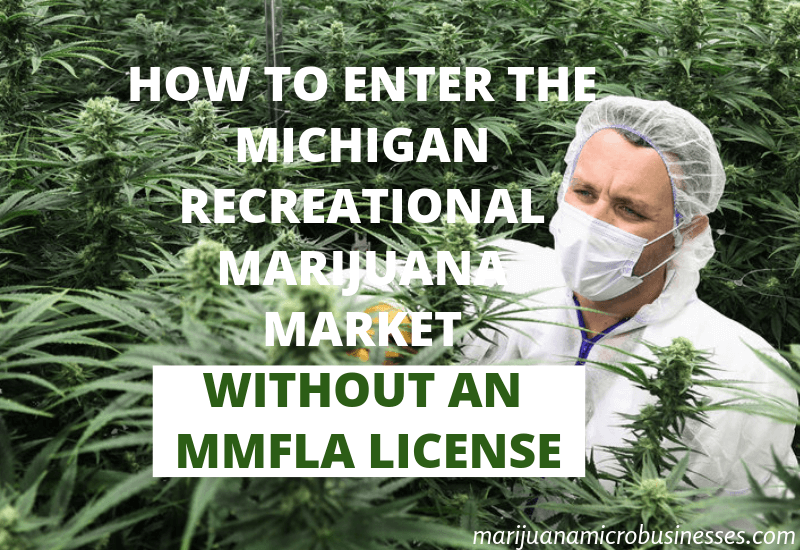 How to Enter the Michigan Recreational Marijuana Market without an MMFLA License